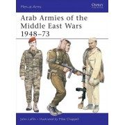 Arab Armies of the Middle East Wars: Bk. 1 by John Laffin