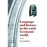 Language and History in the Early Germanic World by D. H. Green