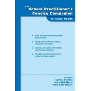 The School Practitioner's Concise Companion to Mental Health by Stiernberg/Spencer Family Professor in Mental Health and Assistant Dean for Doctoral Education Cynthia Franklin Ph.D.
