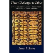 Three Challenges to Ethics by James P. Sterba
