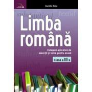 Limba romana: culegere aplicativa de exercitii si teme pentru acasa: clasa a III-a.