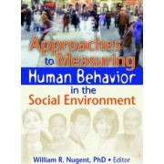 Approaches to Measuring Human Behavior in the Social Environment by William R. Nugent