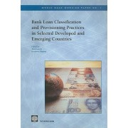 Bank Loan Classification and Provisioning Practices in Selected Developed and Emerging Countries by Alain Laurin