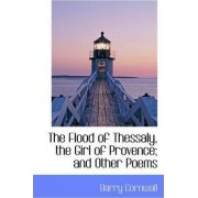 The Flood of Thessaly, the Girl of Provence; And Other Poems by Barry Cornwall