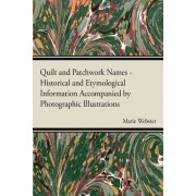 Quilt and Patchwork Names - Historical and Etymological Information Accompanied by Photographic Illustrations by Marie Webster