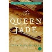 The Queen Jade: A New World Novel Of Adventure by Yxta Maya Murray