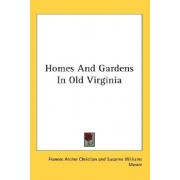 Homes and Gardens in Old Virginia by Frances Archer Christian