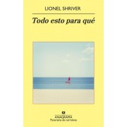 Todo esto para que / So Much For That by Lionel Shriver