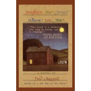 Brighten the Corner Where You Are by Fred Chappell