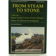 From Steam to Stone: A BR Life - Engine Cleaner to Stone Projects Manager: Onwards into Management: Volume 2 by David Butcher