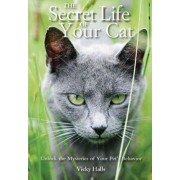 The Secret Life of Your Cat by Vicky Halls