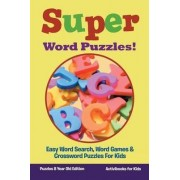 Super Word Puzzles! Easy Word Search, Word Games & Crossword Puzzles for Kids - Puzzles 8 Year Old Edition by Activibooks For Kids