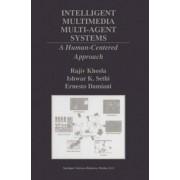 Intelligent Multimedia Multi-Agent Systems by Rajiv Khosla