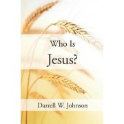 Who Is Jesus? by Darrell W. Johnson