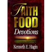 Faith Food Devotions by Kenneth E Hagin