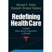 Redefining Health Care by Michael E. Porter