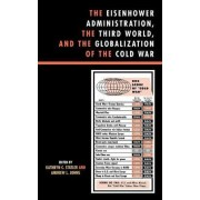 The Eisenhower Administration, the Third World, and the Globalization of the Cold War by Kathryn C. Statler