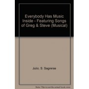 Everybody Has Music Inside - Featuring Songs of Greg & Steve (Musical) by S. Sagreras Julio