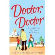 Doctor, Doctor: Incredible True Tales from a GP's Surgery by Dr. Rosemary Leonard