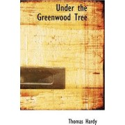 Under the Greenwood Tree by Thomas Defendant Hardy