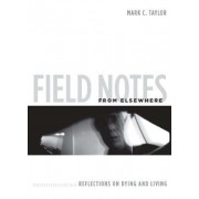 Field Notes from Elsewhere by Mark C. Taylor