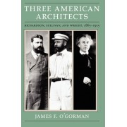 Three American Architects by James F. O'Gorman