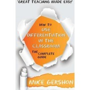 How to Use Differentiation in the Classroom by MR Mike Gershon