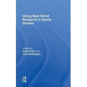 Doing Real World Research in Sports Studies by Andy J. Smith