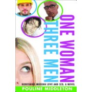 One Woman Three Men: A Novel about Modern Love and Sex
