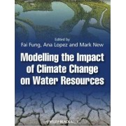 Modelling the Impact of Climate Change on Water Resources by C. Fai Fung