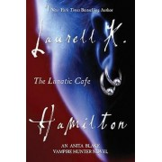 The Lunatic Cafe by Laurell K Hamilton