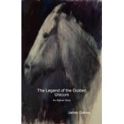 The Legend of the Golden Unicorn by James Garvey