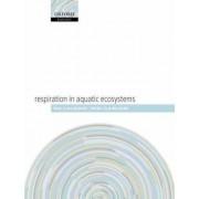 Respiration in Aquatic Ecosystems by Paul del Giorgio