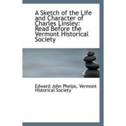 A Sketch of the Life and Character of Charles Linsley by Vermont Historical Society John Phelps