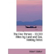 The Five Threes - 33,333 Miles by Land and Sea, Holiday Notes by Robert Walker