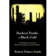 Darkest Truths of Black Gold by Robert Palmer Smith