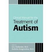 Clinical Manual for the Treatment of Autism by Eric Hollander