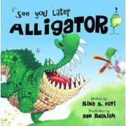 See You Later Alligator by Rina A. Foti