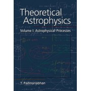 Theoretical Astrophysics: Volume 1, Astrophysical Processes by T. Padmanabhan