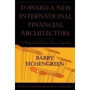 Toward a New International Financial Architectur - A Practical Post-Asia Agenda by Barry J. Eichengreen
