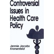 Controversial Issues in Health Care Policy by Jennie Kronenfeld