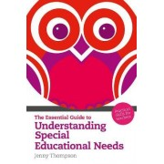 The Essential Guide to Understanding Special Educational Needs by Jenny Thompson
