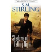 Shadows of Falling Night by S M Stirling