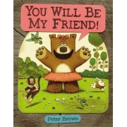 You Will Be My Friend! by Peter Brown