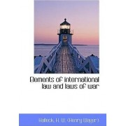 Elements of International Law and Laws of War by Halleck H W (Henry Wager)