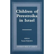Children of Perestroika in Israel by Tamar Ruth Horowitz
