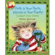 Ants in Your Pants, Worms in Your Plants! by Diane Degroat