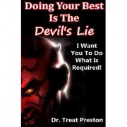 Doing Your Best Is The Devil's Lie: I Want You To Do What Is Required!