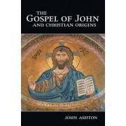 The Gospel of John and Christian Origins by John Ashton