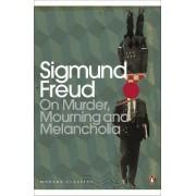 On Murder, Mourning and Melancholia by Sigmund Freud
